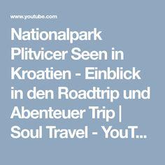Nationalpark Plitvicer Seen in Kroatien - Einblick in den Roadtrip und Abenteuer Trip   Soul Travel - YouTube