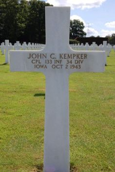 Corporal John C. Kempker  U.S. Army Service # 20703174 133rd Infantry Regiment, 34th Infantry Division  Entered the Service from: Iowa Died: October 2, 1943 Buried: Plot B, Row 30, Grave 18 Ardennes American Cemetery Neupré, Belgium