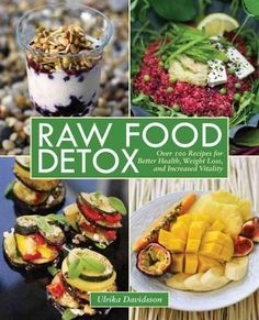 21 awesome raw food recipes for beginners to try raw pinterest raw food detox over 100 recipes for better health weight loss and increased forumfinder Image collections