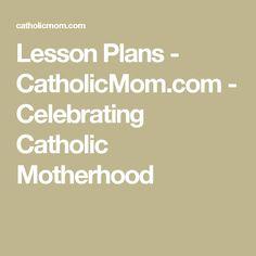 Lesson Plans - CatholicMom.com - Celebrating Catholic Motherhood