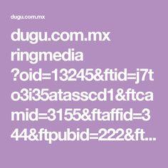 dugu.com.mx ringmedia ?oid=13245&ftid=j7to3i35atasscd1&ftcamid=3155&ftaffid=344&ftpubid=222&ftredirect=5454 Health And Beauty