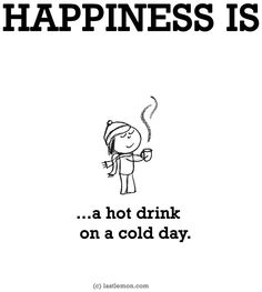 """""""Happiness is...a hot drink on a cold day"""" via www.LastLemon.com"""