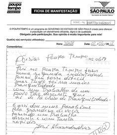 """O cidadão José Alexandre Alves esteve no Poupatempo São Bernardo e usou uma ficha de manifestação para agradecer com um poema: """"Fui no Poupatempo fazer uma segunda identidade Pensei que fosse difícil mas, tudo foi na maior tranquilidade Com um trabalho de um povo tão decente que vim de lá cheio de tranquilidade E assim, dou meus parabéns pela grandeza de vocês Fazendo um trabalho decente e com tanta rapidez""""  6/6/2017"""