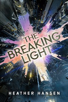 Cover Reveal: The Breaking Light by Heather Hansen - On sale March 2017! #CoverReveal