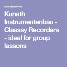 Kunath Instrumentenbau - Classsy Recorders - ideal for group lessons