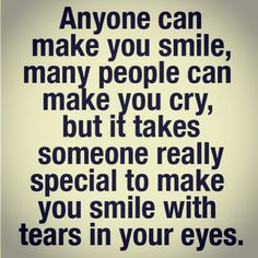 Inspirational Smile Quotes Anyone can make you smile, many people can make you cry, but it takes someone really special to make you smile with tears in your eyes. Smile Quotes, Cute Quotes, Great Quotes, Words Quotes, Funny Quotes, Inspirational Quotes, Happy Quotes, Smile Sayings, Tears Quotes