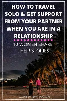 Should you travel solo when you are in a relationship? I asked 10 women who are in a relationship why and how they travel solo as a woman in a committed relationship. Tips on how to communicate your decision to travel alone to your partner are also included in this post #SoloFemaleTravel #SoloFemaleTravelBlog