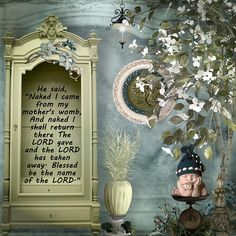 """He said, """"Naked I came from my mother's womb, And naked I shall return there The LORD gave and the LORD has taken away. Blessed be the name of the LORD."""" Job 1:21  kit: French Country by Lynnise Bowman"""
