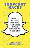 Free Kindle Book -   Snapchat Hacks: How to Set Up, Use and Monetize Your Snapchat Account (Social Media, Social Media Marketing)
