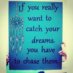 Canvas I made for my dorm! If you really want to catch your dreams, you must chase them.