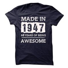 MADE IN 1947 - 68 YEARS OF BEING AWESOME!!! T Shirts, Hoodies Sweatshirts