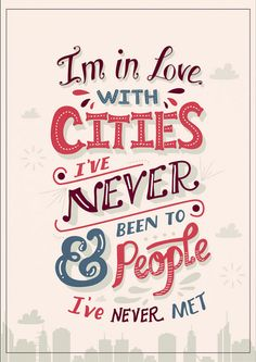 I'm in love with cities I've never been to & people I've never met! #travel #quotes