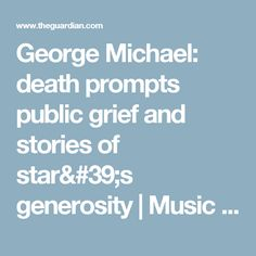 George Michael: death prompts public grief and stories of star's generosity | Music | The Guardian