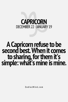 Capricorn So true. If it is mine you better leave my stuff alone. I have never been a sharing person.