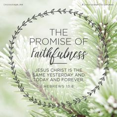 "Day 13- The Promise of Faithfulness // ""Jesus Christ is the same yesterday and today and forever."" {Hebrews 13:8} // 25 Days of Christmas Promises #incourageChristmas"