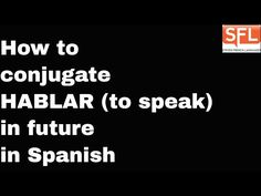 How to conjugate HABLAR (to speak) in the future tense in Spanish - a youtube video.