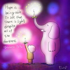 Hope is being able to see that there is light despite all the darkness. - Desmond Tutu via Buddha Doodles