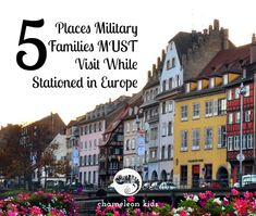 5 Places Military Families Stationed in Europe MUST Visit – Chameleon Kids
