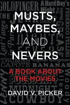 Musts, Maybes, and Nevers by David V. Picker; you'll learn the backstory behind many well known films.