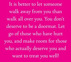 "<3 I have never let people treat me like a doormat. I am very out spoken && I will let you know when your stepping on my toes. Nobody deserves to be used && treated like crap. Only make room for those that deserve you && treat you right. "" A girl doesn't have time for anyone that doesn't have time for her""."
