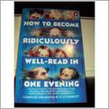 HOW TO BECOME RIDICULOUSLY WELL-READ