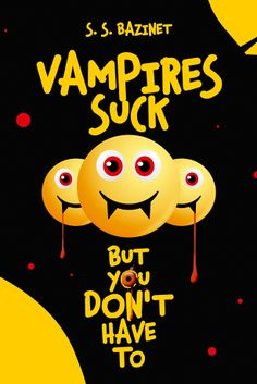 Vampires Suck But You Don't Have To by S. S. Bazinet