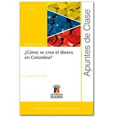 ¿Cómo se crea el dinero en Colombia? Apuntes de clase N.° 88 - Daniel Manuel Bernal Garzón – Universidad de la Salle   http://www.librosyeditores.com/tiendalemoine/3164-como-se-crea-el-dinero-en-colombia-apuntes-de-clase-n-88.html  Editores y distribuidores