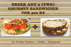Order any 2 Gourmet Sandwiches for 300 Rs. Delivered to your home or office.