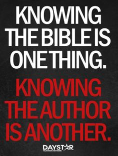 Knowing the Bible is one thing. Knowing the author is another. [Daystar.com]