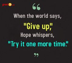 """When the world says, """"Give up,"""" Hope whispers, """"Try it one more time. Hope Quotes, Hope Quotations, Touching You, Giving Up, Whisper, Sayings, World, Life, Inspiration"""