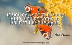 If you can see it in your mind, you're going to hold it in your hand