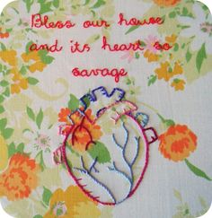 Bless our house and its heart so savage  - Joanna Newsom