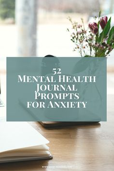 52 Mental Health Journal Prompts for Anxiety | Mental Health | Rose Minded | California, anxiety disorders, treatment for anxiety disorders, panic disorder, social anxiety, generalized anxiety disorder, GAD, bullet journal, self-care
