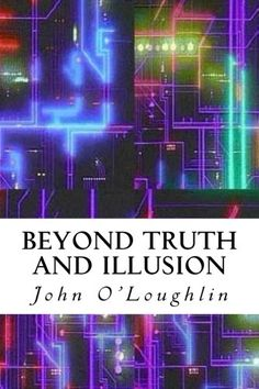 Beyond Truth and Illusion by John O'Loughlin https://www.amazon.ca/dp/151158033X/ref=cm_sw_r_pi_dp_JM5Exb559ACR6