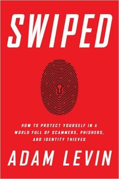 The Hardcover of the Swiped: How to Protect Yourself in a World Full of Scammers, Phishers, and Identity Thieves by Adam Levin at Barnes & Noble. Identity Fraud, Identity Thief, Date, New Books, Books To Read, Finance Books, Online Security, Book Summaries, How To Protect Yourself