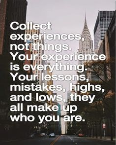 Collect Experiences Not Things - Inspirational Quote   Full Dose