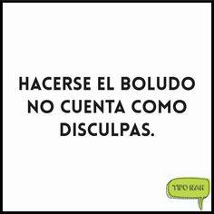 Hacerse el boludo no cuenta como disculpas.  #toquedehumor #tipo