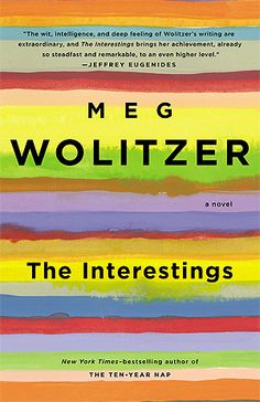 The Interestings  Author: Meg Wolitzer. Synopsis: The book follows the interwoven lives of a group of people who first befriended each other at an artsy 1970s summer camp. Topics for summertime-related enrichment include: Outdoor joint-rolling; reading by flashlight; telling stories from the perch of your top bunk.