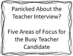 Panicked About the Teacher Interview?: Five Areas of Focus for the Busy Teacher Candidate