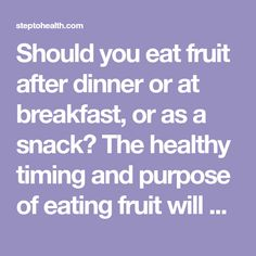 Should you eat fruit after dinner or at breakfast, or as a snack? The healthy timing and purpose of eating fruit will surprise you.