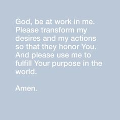 "YouVersion on Instagram: ""God, be at work in me. Please transform my desires and my actions so that they honor You. And please use me to fulfill Your purpose in the…"""