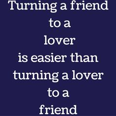 Turning a friend to a lover is easier than turning a lover to a friend #QuotesYouLove #QuoteOfTheDay #FeelingLoved #Love #QuotesOnFeelingLoved #QuotesOnLove #FeelingLovedQuotes #LoveQuotes Visit our website for text status wallpapers  www.quotesulove.com