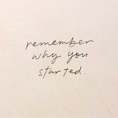 Remember why you started, Motivation, Quote, Words The Words, Cool Words, Motivational Quotes For Working Out, Positive Quotes, Inspirational Quotes, Positive Vibes, Motivacional Quotes, Woman Quotes, Daily Quotes