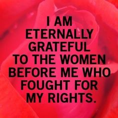 I am eternally grateful to the women before me who fought for my rights. #quote
