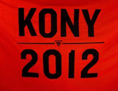 Make Joseph Kony famous, not to celebrate him, but to bring to the world's attention all of the atrocities he has committed against the children in central Africa. KONY 2012
