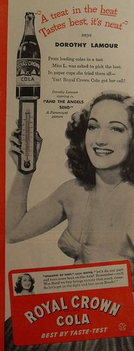 A lot of the girls loved RC Cola! Here's1940's DOROTHY LAMOUR with a ROYAL CROWN!