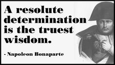 Napoleon Bonaparte quote on resolute determination.