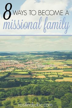 Here are 8 ways your family can be a missional family - serving together for God's Kingdom. These are great! #3 is my favorite!