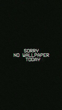 Sorry No Wallpaper Today