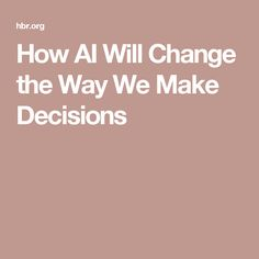 How AI Will Change the Way We Make Decisions Data Science, No Way, Tech News, Change, Future, How To Make, Future Tense